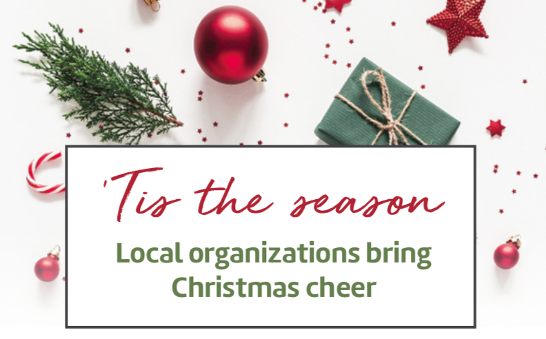 'Tis the season. Local organizations bring Christmas cheer.